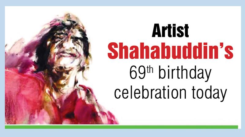 Artist Shahabuddin's 69th birthday celebration today