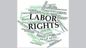 Bangladesh needs to take steps to protect labours' rights